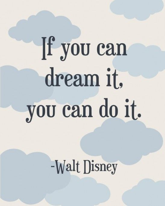 if you can dream it you can do it life wisdom quote