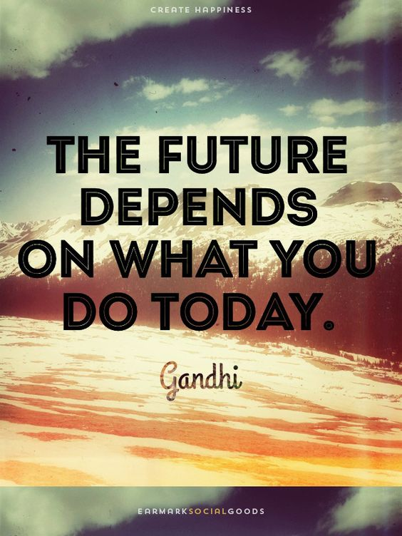 the future depends on what you do today life wisdom quotes
