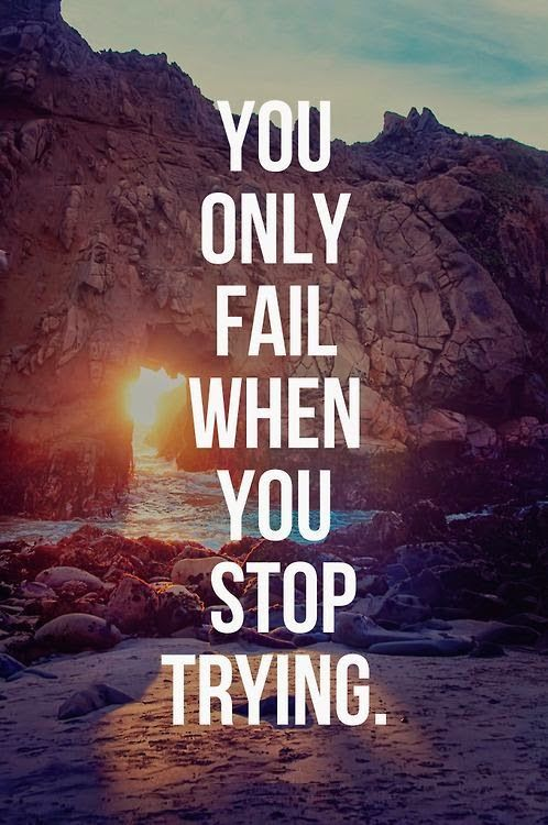 you only fail when you stop trying life wisdom quote