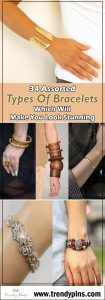 34 Assorted Types Of Bracelets Which Will Make You Look Stunning